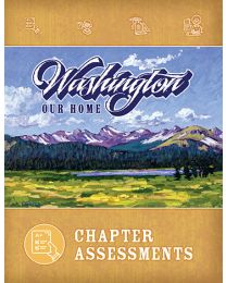 Washington, Our Home, Second Edition, Chapter Assessments 2018